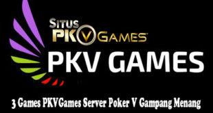 3 Games PKVGames Server Poker V Gampang Menang