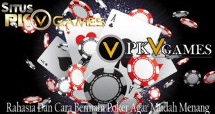 Rahasia Dan Cara Bermain Poker Agar Mudah Menang